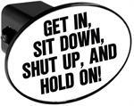 Couvercle de receveur d'attache de remorque - Get in, Shut up, and Hold on!