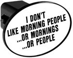 Couvercle de receveur d'attache de remorque - I Don't Like Morning People Or Mornings Or People