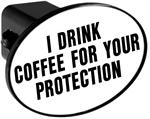 Couvercle de receveur d'attache de remorque - I Drink Coffee For Your Protection
