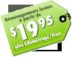 Déménagements locaux à partir de19,95 $ plus kilométrage et frais